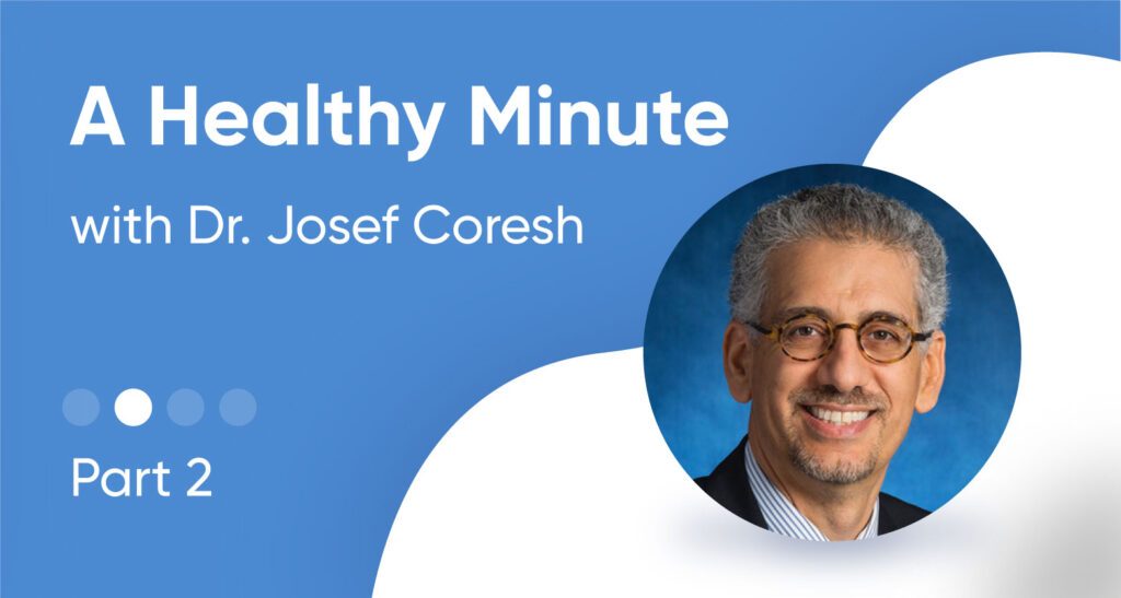 A Healthy Minute with Dr. Josef Coresh - Part 2