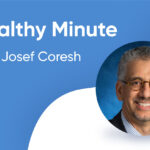 A Healthy Minute with Dr. Josef Coresh - Part 3