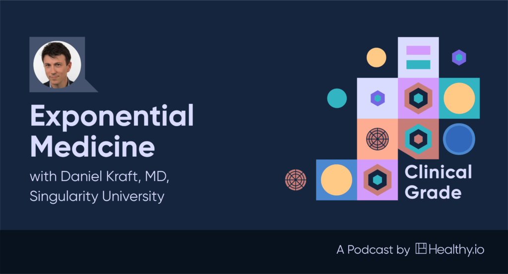 Exponential Medicine with Daniel Kraft, MD, Singularity University