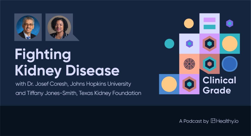 Fighting Kidney Disease with Dr. Josef Coresh (Johns Hopkins University) and Tiffany Jones-Smith (Texas Kidney Foundation