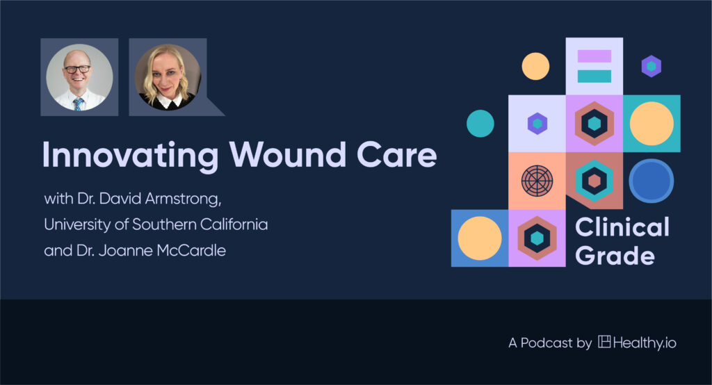 Innovating Wound Care with Dr. David Armstrong (University of Southern California) and Dr. Joanne McCardle