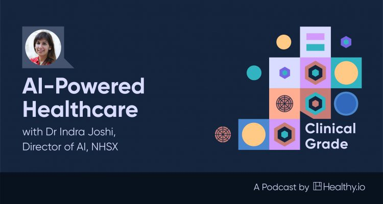 Clinical Grade Podcast - AI-Powered Healthcare with Dr Indra Joshi, Director of AI, NHSX