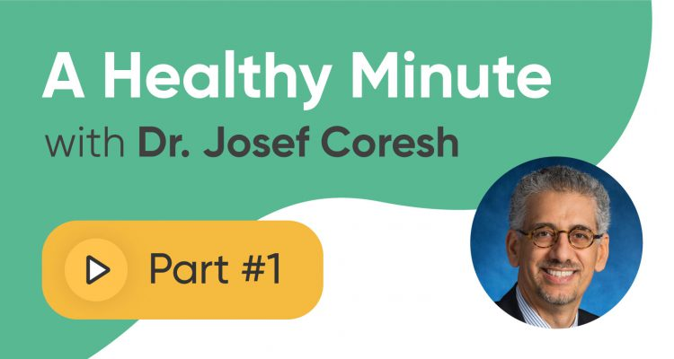 A Healthy Minute with Dr. Josef Coresh - Part 1